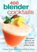 400 Blender Cocktails Sensational Alcoholic & Non Alcoholic Cocktail Recipes