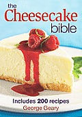 The Cheesecake Bible: Includes 200 Recipes Cover