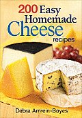 200 Easy Homemade Cheese Recipes From Cheddar & Brie to Butter & Yogurt