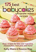 175 Best Babycakes Cupcake Maker Recipes: Easy Recipes for Bite-Size Cupcakes, Cheesecakes, Mini Pies and More! Cover