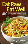 Eat Raw, Eat Well: 400 Raw, Vegan and Gluten-Free Recipes
