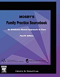 Mosby's Family Practice Sourcebook: An Evidence-Based Approach to Care