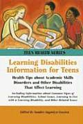 Learning Disabilities Information for Teens: Health Tips about Academic Skills Disorders and Other Disabilities That Affect Learning. (Teen Health)