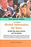 Alcohol Information for Teens: Health Tips about Alcohol and Alcoholism Including Facts about Alcohol's Effects on the Body, Brain, and Behavior, the (Teen Health)