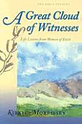 A Great Cloud of Witnesses: Life Lessons from Women of Faith