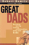 Great Dads Building Loving Lasting Relationships With Your Kids