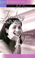 Finding God's Will: Embracing God's Plan for Your Life (Just Between Us)