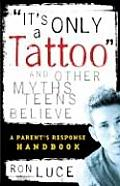 Its Only A Tattoo & Other Myths Teens Be