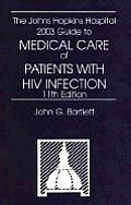 The Johns Hopkins hospital 2003 guide to medical care of patients with HIV infection