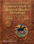 Burkhardts View of the Shoulder a Cowboys Guide to Avanced Shoulder Arthroscopy with DVD
