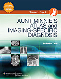 Aunt Minnie's Atlas of Imaging-Specific Diagnosis