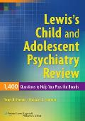 Lewis's Child and Adolescent Psychiatry Review: 1400 Questions to Help You Pass the Boards