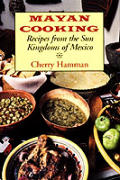 Mayan Cooking Recipes From The Sun Kingd