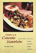 Cuisine of the Caucasus Mountains Recipes Drinks & Lore from Armenia Azerbaijan Georgia & Russia