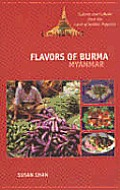 Flavors of Burma Myanmar Cuisine & Culture from the Land of Golden Pagodas