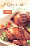 Argentina Cooks Treasured Recipes from the Nine Regions of Argentina