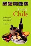 Tasting Chile A Celebration of Authentic Chilean Foods & Wines