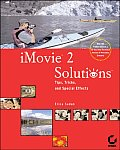 iMovie 2 Solutions: Tips, Tricks, and Special Effects (with CD-ROM) with CDROM