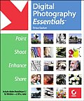 Digital Photography Essentials: Point, Shoot, Enhance, Share with CDROM