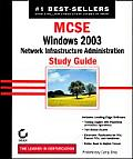 MCSA/MCSE: Windows 2003 Network: Infrastructure Administration Study Guide