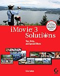 iMovie 3 Solutions: Tips. Tricks, and Special Effects