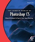 Hidden Power of Photoshop CS Advanced Techniques for Smarter Faster Image Processing