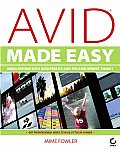 Avid Made Easy: Video Editing with Avid Free DV and the Avid Xpress Family with DVD
