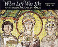 What Life Was Like Amid Splendor and Intrigue: Byzantine Empire, Ad 330-1453