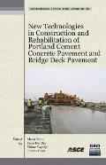 New Technologies in Construction and Rehabilitation of Portland Cement Concrete Pavement and Bridge Deck Pavement; Proceedings.