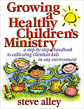 Growing a Healthy Children's Ministry: A Step-By-Step Handbook to Cultivating Christian Kids in Any Environment