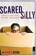 Scared Silly: Taking on Your Fears, Worries and What-Ifs