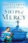 Ships of Mercy The Remarkable Fleet Bringing Hope to the Worlds Forgotten Poor