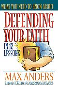 What You Need to Know about Defending Your Faith in 12 Lessons