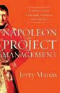 Napoleon on Project Management Timeless Lessons in Planning Execution & Leadership