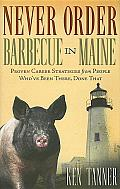 Never Order Barbecue in Maine Proven Career Strategies from People Whove Been There Done That