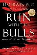 Run with the Bulls Without Getting Trampled The Qualities You Need to Stay Out of Harms Way & Thrive at Work