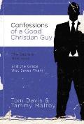 Confessions of a Good Christian Guy: The Secrets Men Keep and the Grace That Saves Them Cover