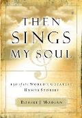 Then Sings My Soul: 150 of the World's Greatest Hymn Stories with Other