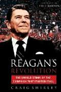Reagans Revolution The Untold Story of the Campaign That Started It All