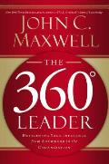 The 360 Degree Leader: Developing Your Influence from Anywhere in the Organization Cover