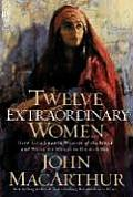 Twelve Extraordinary Women How God Shaped Women of the Bible & What He Wants to Do with You