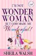 Im Not Wonder Woman But God Made Me Wonderful