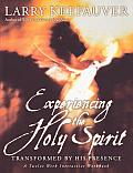Experiencing the Holy Spirit Transformed by His Presence A Twelve Week Interactive Workbook