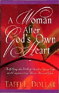A Woman After God's Own Heart: Fulfilling the Word of God for Your Life and Empowering Those Around You