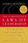 21 Irrefutable Laws of Leadership Follow Them & People Will Follow You