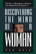 Discovering the Mind of a Woman: The Key to Becoming a Strong and Irresistable Husband Is... Cover