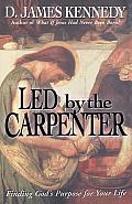 Led by the Carpenter: Finding God's Purpose for Your Life!