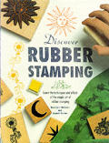 Discover rubber stamping :learn the techniques and effects of the simple art of rubber stamping