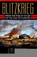 Blitzkrieg From the Rise of Hitler to the Fall of Dunkirk