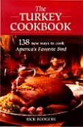 Turkey Cookbook 138 New Ways to Cook Americas Favorite Bird